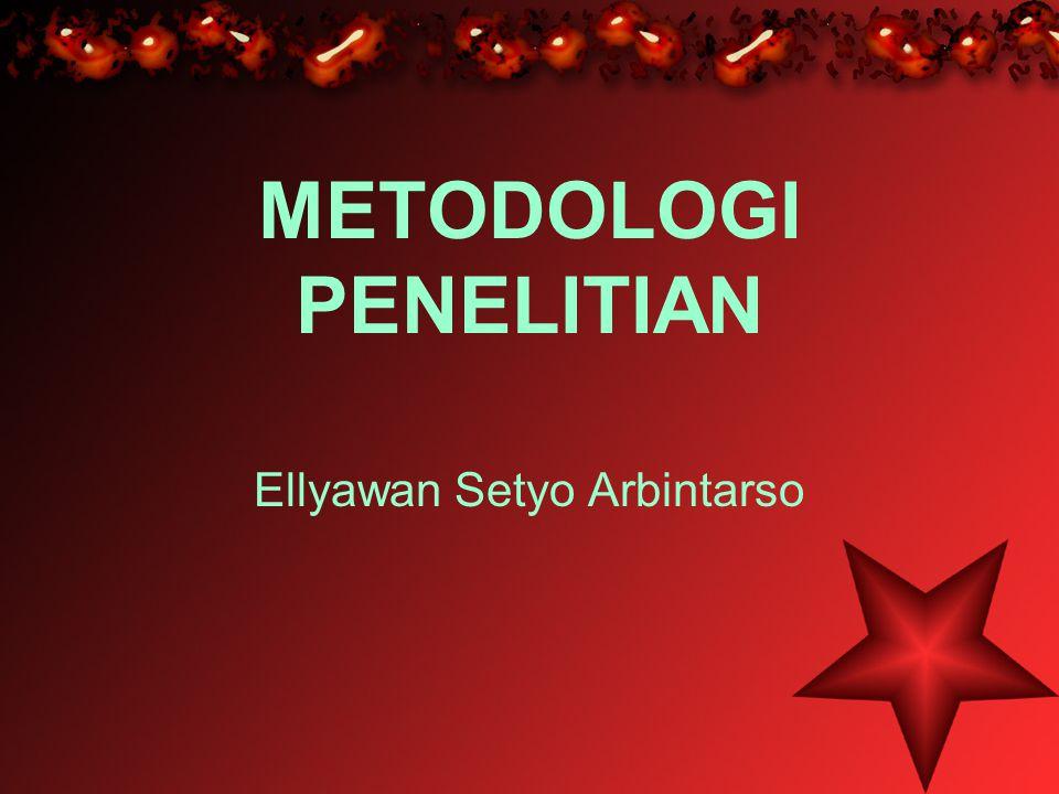 METODOLOGI PENELITIAN Ellyawan Setyo Arbintarso