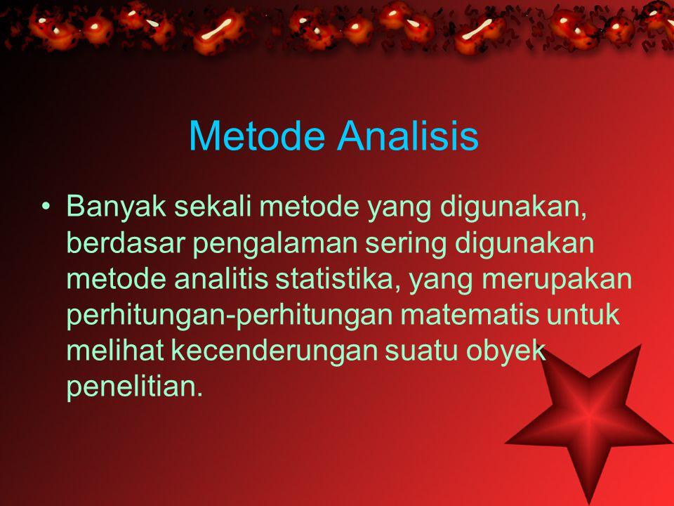 Metode Analisis •B•Banyak sekali metode yang digunakan, berdasar pengalaman sering digunakan metode analitis statistika, yang merupakan perhitungan-pe