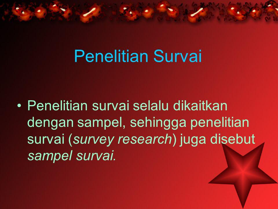 Penelitian Survai •P•Penelitian survai selalu dikaitkan dengan sampel, sehingga penelitian survai (survey research) juga disebut sampel survai.