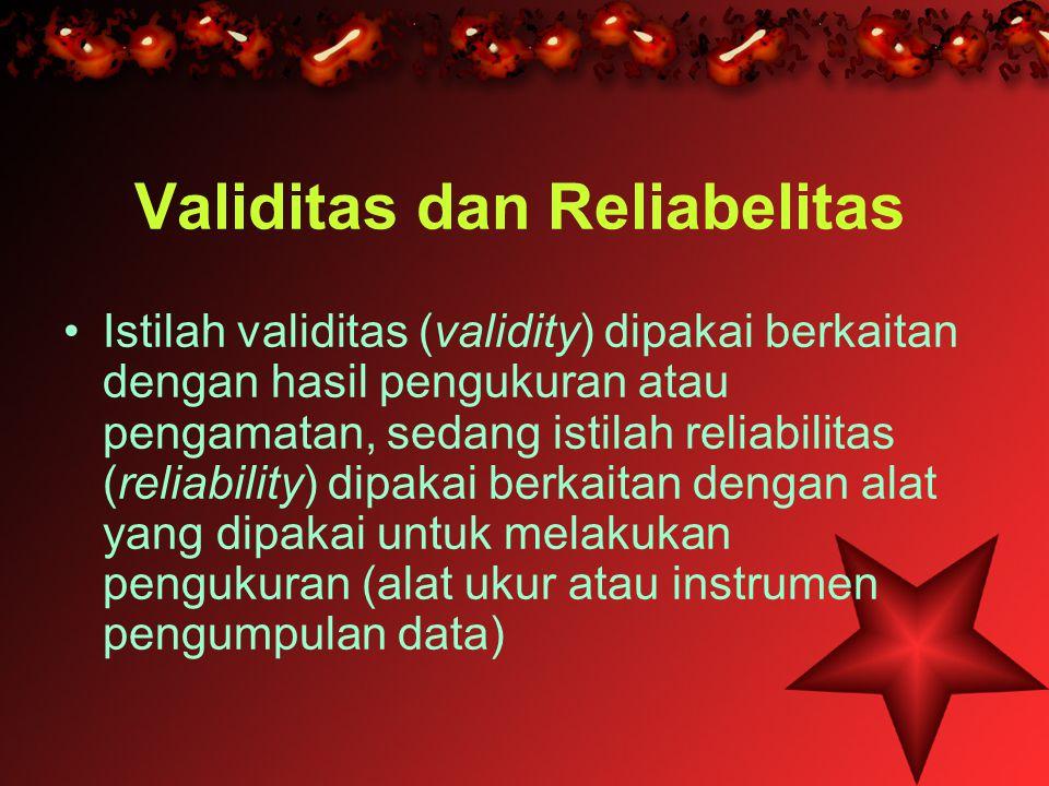 Validitas dan Reliabelitas •I•Istilah validitas (validity) dipakai berkaitan dengan hasil pengukuran atau pengamatan, sedang istilah reliabilitas (rel
