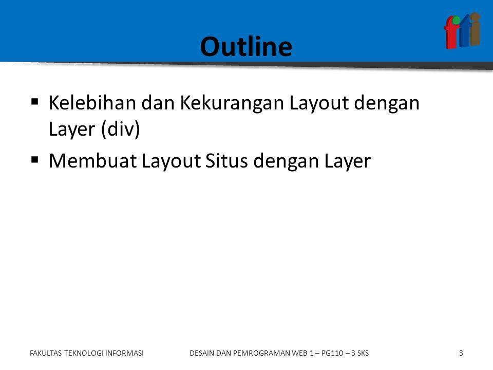 Outline  Kelebihan dan Kekurangan Layout dengan Layer (div)  Membuat Layout Situs dengan Layer FAKULTAS TEKNOLOGI INFORMASIDESAIN DAN PEMROGRAMAN WE