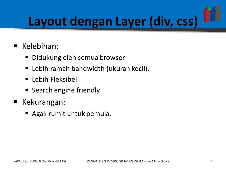 Layout dengan Layer (div, css)  Kelebihan:  Didukung oleh semua browser  Lebih ramah bandwidth (ukuran kecil).  Lebih Fleksibel  Search engine fr