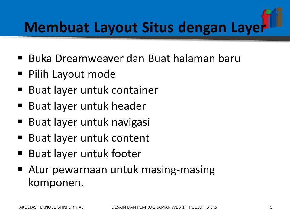 Video Praktikum  Layout situs dengan Layer (swf) Layout situs dengan Layer FAKULTAS TEKNOLOGI INFORMASIDESAIN DAN PEMROGRAMAN WEB 1 – PG110 – 3 SKS6