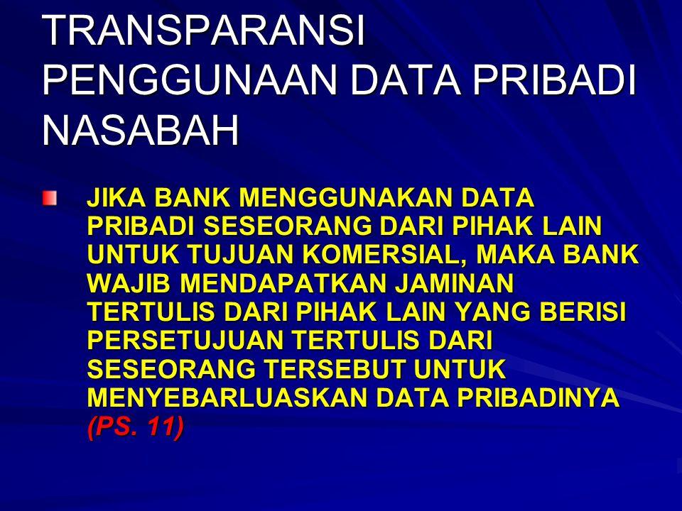 TRANSPARANSI PENGGUNAAN DATA PRIBADI NASABAH JIKA BANK MENGGUNAKAN DATA PRIBADI SESEORANG DARI PIHAK LAIN UNTUK TUJUAN KOMERSIAL, MAKA BANK WAJIB MEND