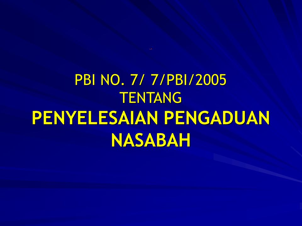 LA PBI NO. 7/ 7/PBI/2005 TENTANG PENYELESAIAN PENGADUAN NASABAH