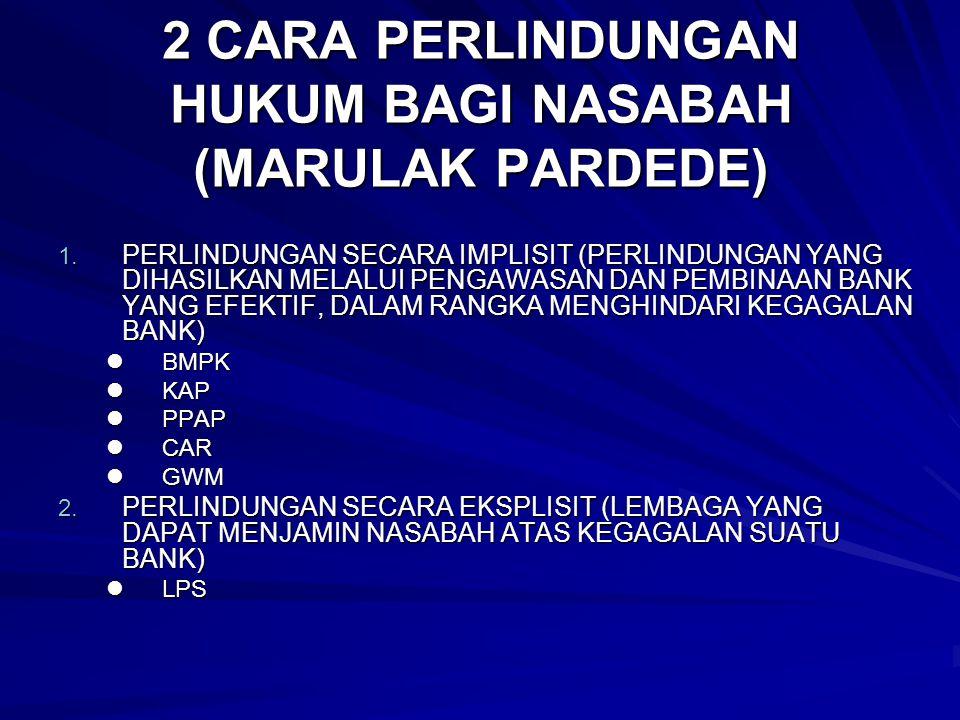 2 CARA PERLINDUNGAN HUKUM BAGI NASABAH (MARULAK PARDEDE) 1. PERLINDUNGAN SECARA IMPLISIT (PERLINDUNGAN YANG DIHASILKAN MELALUI PENGAWASAN DAN PEMBINAA