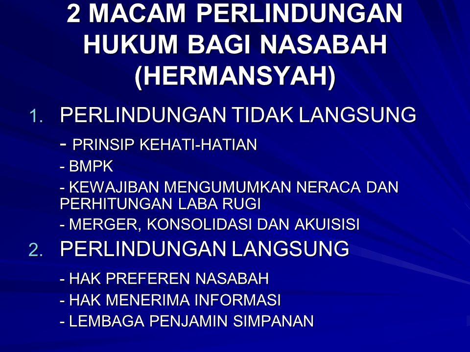 2 MACAM PERLINDUNGAN HUKUM BAGI NASABAH (HERMANSYAH) 1. PERLINDUNGAN TIDAK LANGSUNG - PRINSIP KEHATI-HATIAN - BMPK - KEWAJIBAN MENGUMUMKAN NERACA DAN