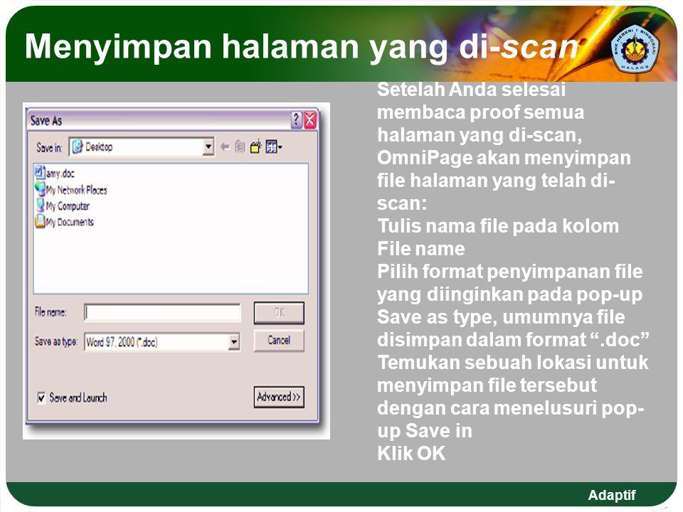 Adaptif Menyimpan halaman yang di-scan Setelah Anda selesai membaca proof semua halaman yang di-scan, OmniPage akan menyimpan file halaman yang telah