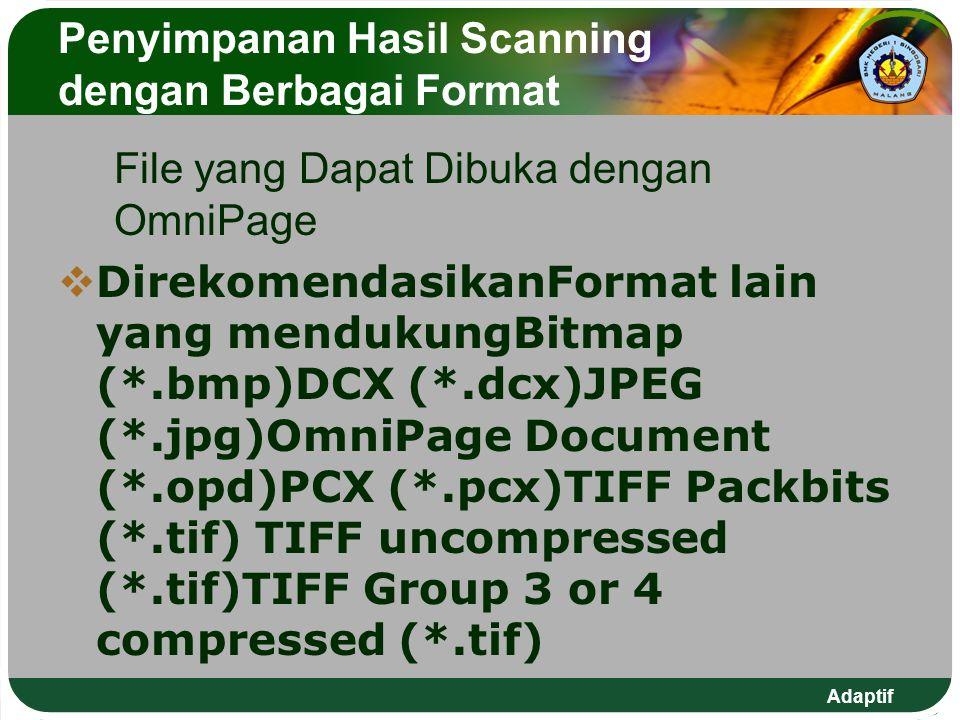 Adaptif Penyimpanan Hasil Scanning dengan Berbagai Format File yang Dapat Dibuka dengan OmniPage DDirekomendasikanFormat lain yang mendukungBitmap (