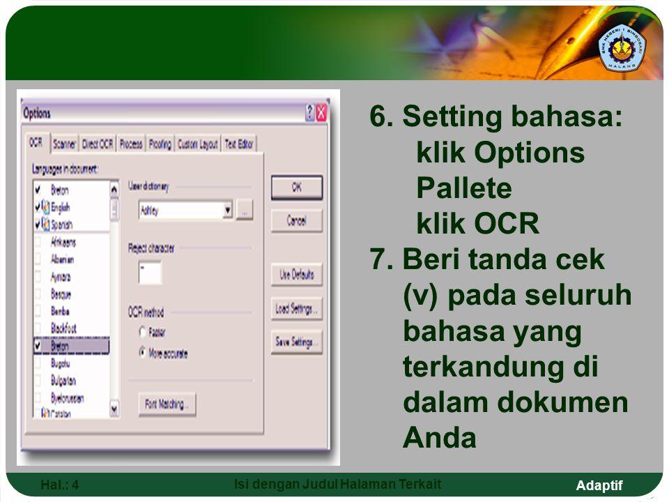 Adaptif Penyimpanan Hasil Scanning dengan Berbagai Format File yang Dapat Dibuka dengan OmniPage DDirekomendasikanFormat lain yang mendukungBitmap (*.bmp)DCX (*.dcx)JPEG (*.jpg)OmniPage Document (*.opd)PCX (*.pcx)TIFF Packbits (*.tif) TIFF uncompressed (*.tif)TIFF Group 3 or 4 compressed (*.tif)