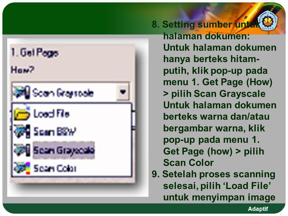 Adaptif 8. Setting sumber untuk halaman dokumen: Untuk halaman dokumen hanya berteks hitam- putih, klik pop-up pada menu 1. Get Page (How) > pilih Sca