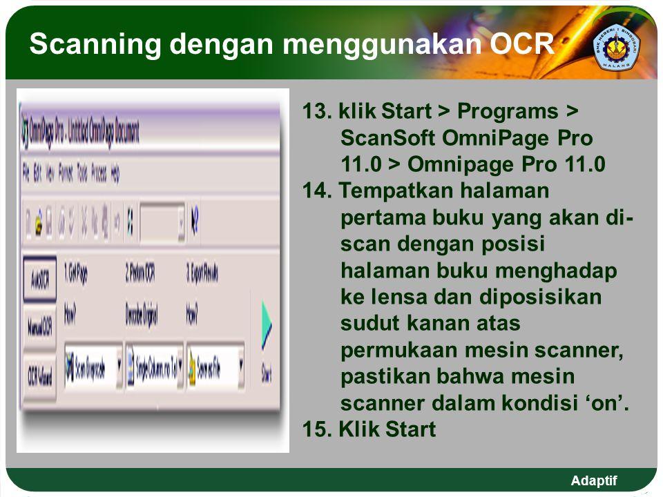 Scanning dengan menggunakan OCR 13. klik Start > Programs > ScanSoft OmniPage Pro 11.0 > Omnipage Pro 11.0 14. Tempatkan halaman pertama buku yang aka