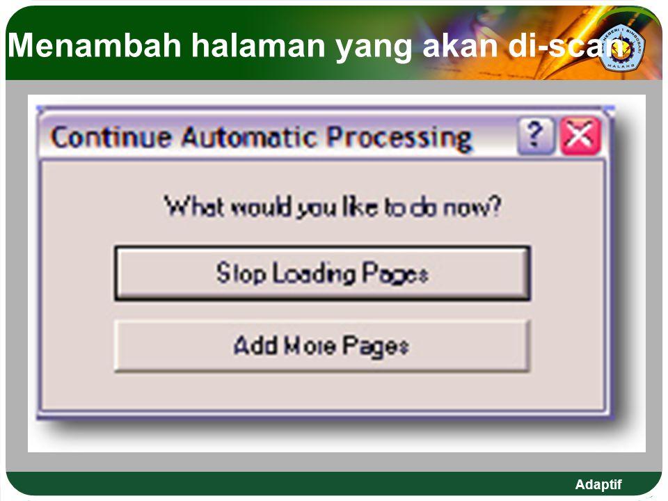 Menambah halaman yang akan di-scan 16. Setelah proses scanning halaman pertama selesai Omnipage akan menanyakan: apa yang akan kita lakukan sekarang?