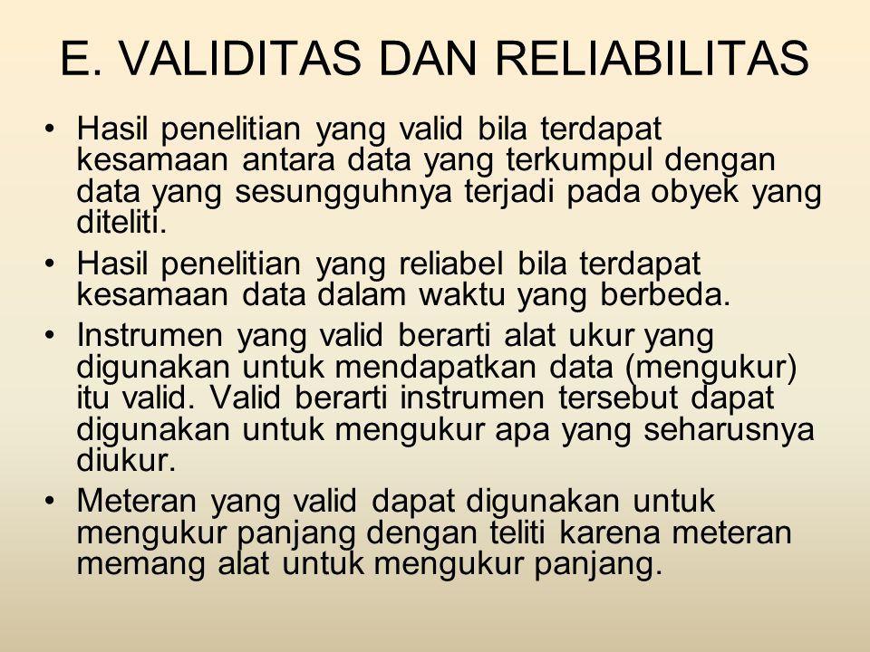 E. VALIDITAS DAN RELIABILITAS •Hasil penelitian yang valid bila terdapat kesamaan antara data yang terkumpul dengan data yang sesungguhnya terjadi pad