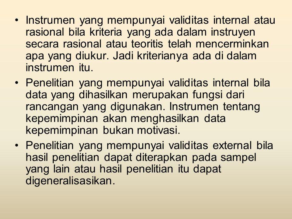 •Instrumen yang mempunyai validitas internal atau rasional bila kriteria yang ada dalam instruyen secara rasional atau teoritis telah mencerminkan apa