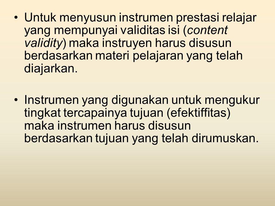 •Untuk menyusun instrumen prestasi relajar yang mempunyai validitas isi (content validity) maka instruyen harus disusun berdasarkan materi pelajaran y