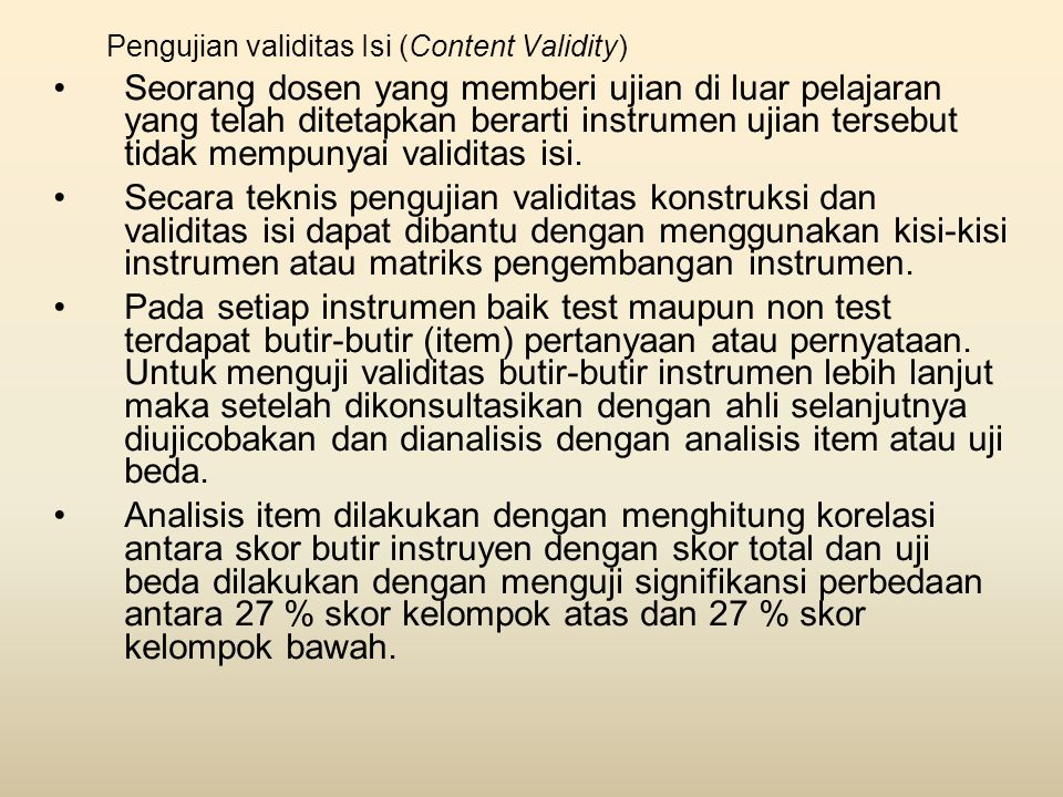 Pengujian validitas Isi (Content Validity) •Seorang dosen yang memberi ujian di luar pelajaran yang telah ditetapkan berarti instrumen ujian tersebut