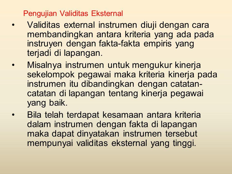 Pengujian Validitas Eksternal •Validitas external instrumen diuji dengan cara membandingkan antara kriteria yang ada pada instruyen dengan fakta-fakta