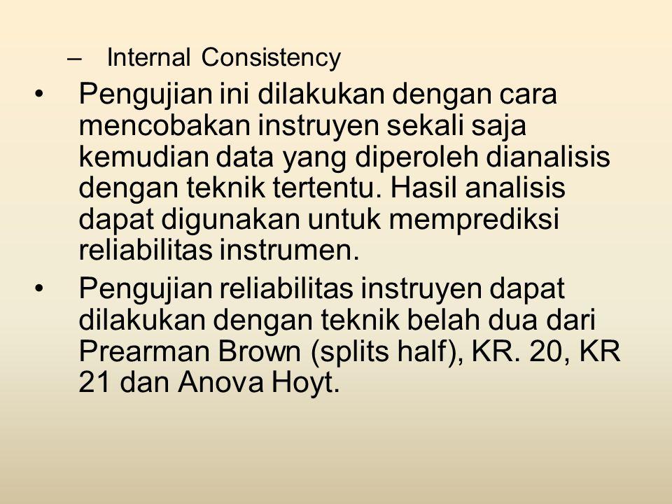 –Internal Consistency •Pengujian ini dilakukan dengan cara mencobakan instruyen sekali saja kemudian data yang diperoleh dianalisis dengan teknik tert