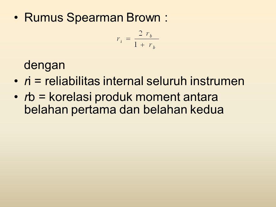•Rumus Spearman Brown : dengan •ri = reliabilitas internal seluruh instrumen •rb = korelasi produk moment antara belahan pertama dan belahan kedua