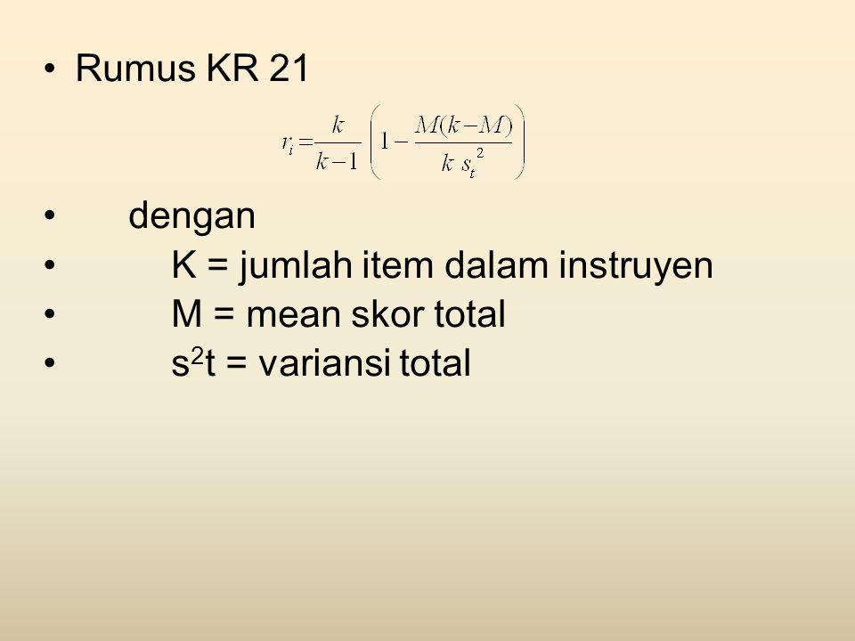 •Rumus KR 21 •dengan •K = jumlah item dalam instruyen •M = mean skor total •s 2 t = variansi total