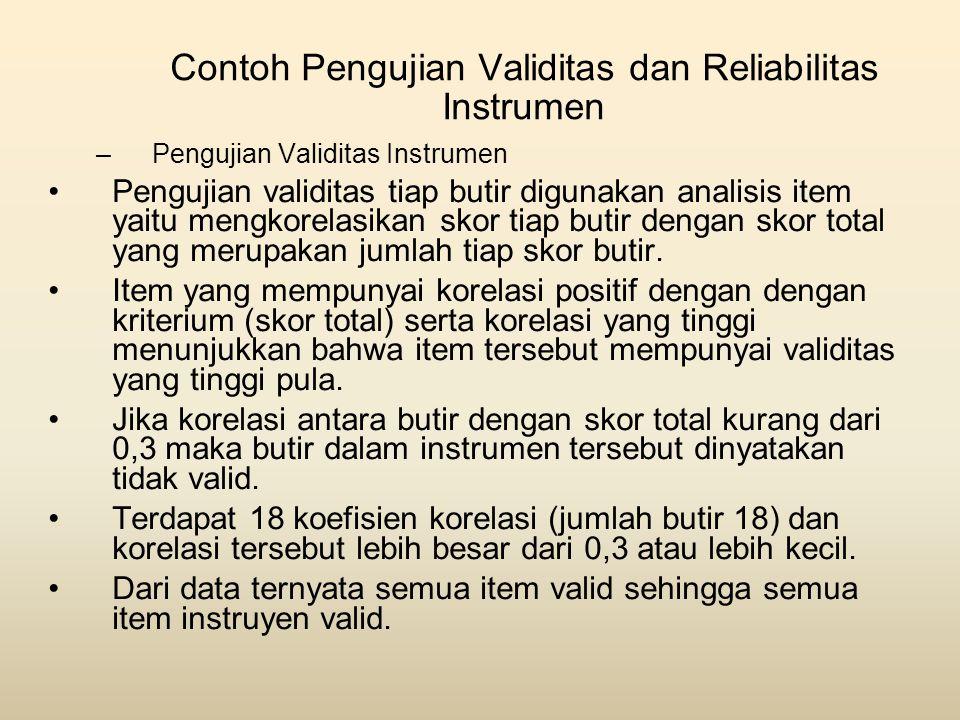 Contoh Pengujian Validitas dan Reliabilitas Instrumen –Pengujian Validitas Instrumen •Pengujian validitas tiap butir digunakan analisis item yaitu men