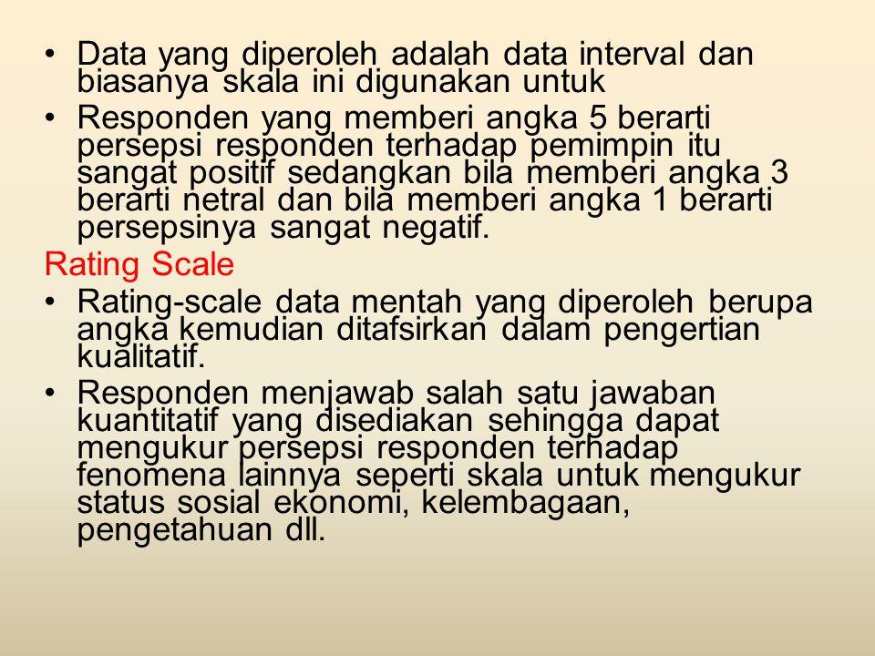 •Data yang diperoleh adalah data interval dan biasanya skala ini digunakan untuk •Responden yang memberi angka 5 berarti persepsi responden terhadap p