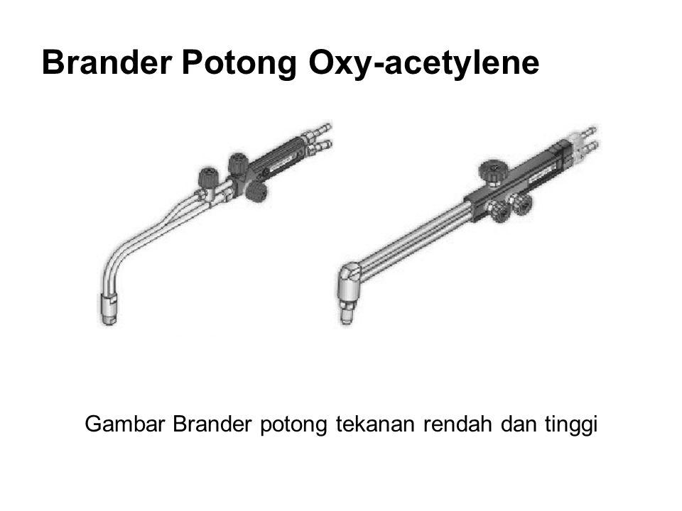 •Brander potong memiliki konstruksi yang berbeda dengan brander las Oxy-acetylene.