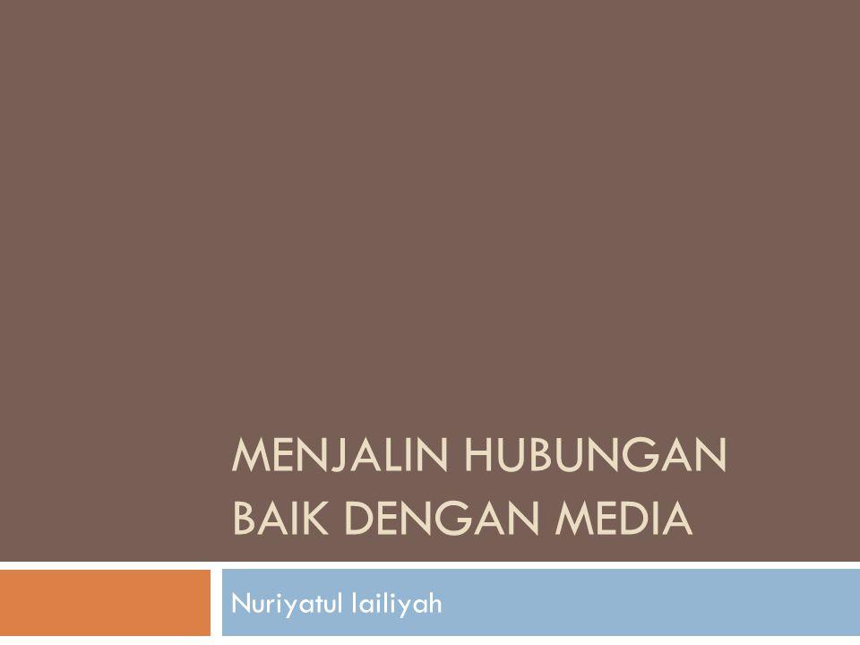 MENJALIN HUBUNGAN BAIK DENGAN MEDIA Nuriyatul lailiyah