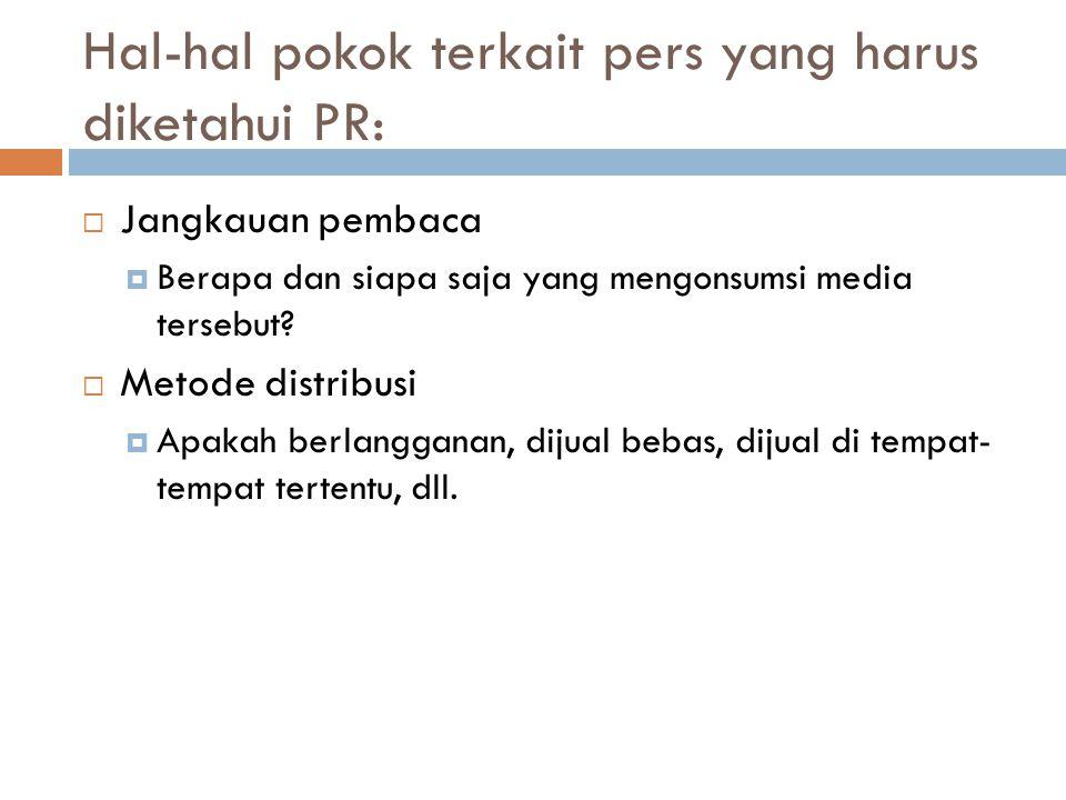 Hal-hal pokok terkait pers yang harus diketahui PR:  Jangkauan pembaca  Berapa dan siapa saja yang mengonsumsi media tersebut?  Metode distribusi 