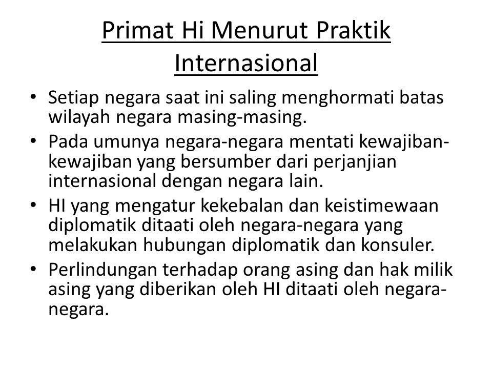 Primat Hi Menurut Praktik Internasional • Setiap negara saat ini saling menghormati batas wilayah negara masing-masing. • Pada umunya negara-negara me