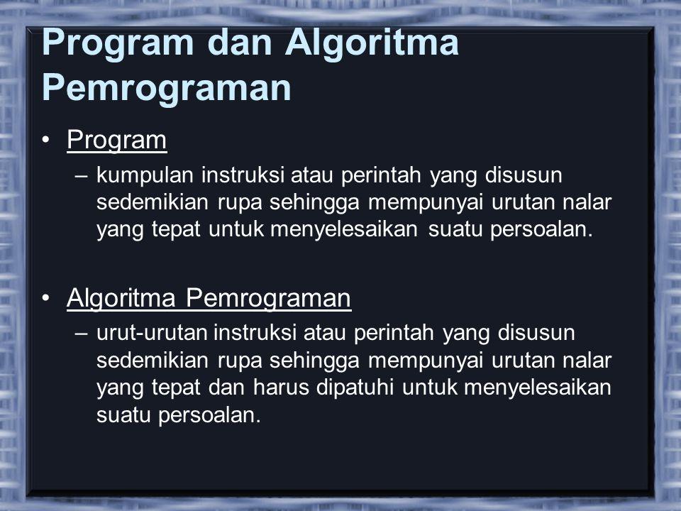 Program dan Algoritma Pemrograman •Program –kumpulan instruksi atau perintah yang disusun sedemikian rupa sehingga mempunyai urutan nalar yang tepat u
