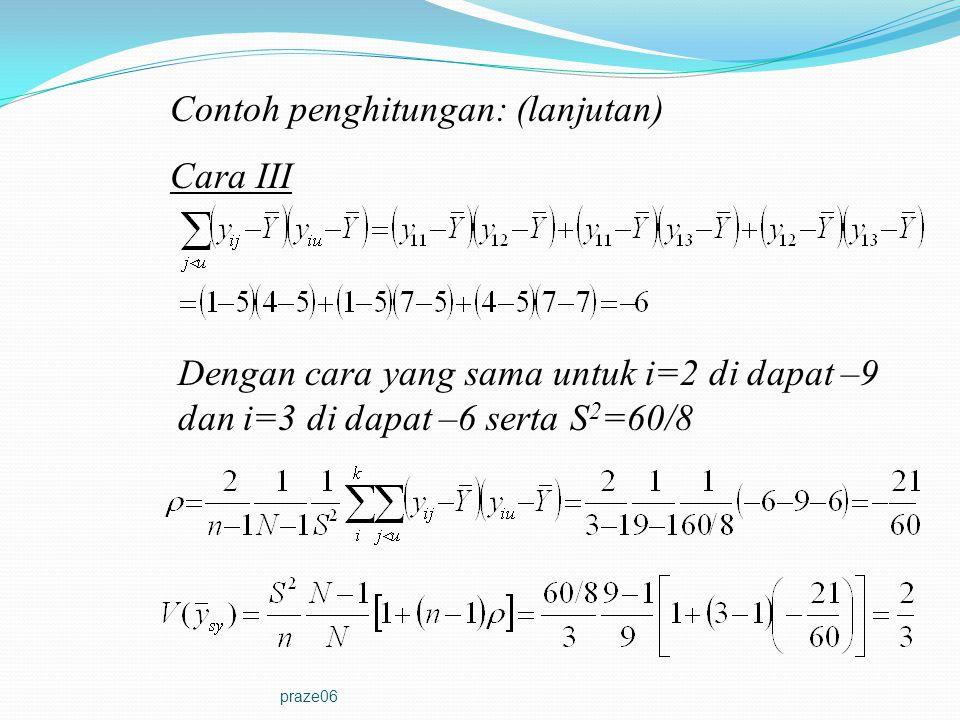 praze06 Contoh penghitungan: (lanjutan) Cara III Dengan cara yang sama untuk i=2 di dapat –9 dan i=3 di dapat –6 serta S 2 =60/8
