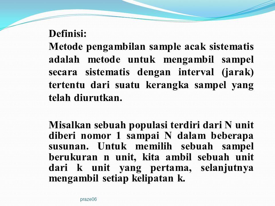 praze06 Definisi: Metode pengambilan sample acak sistematis adalah metode untuk mengambil sampel secara sistematis dengan interval (jarak) tertentu da