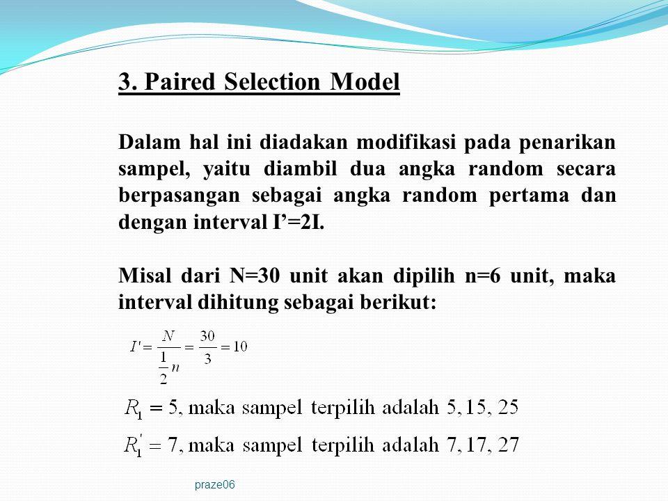 praze06 3. Paired Selection Model Dalam hal ini diadakan modifikasi pada penarikan sampel, yaitu diambil dua angka random secara berpasangan sebagai a