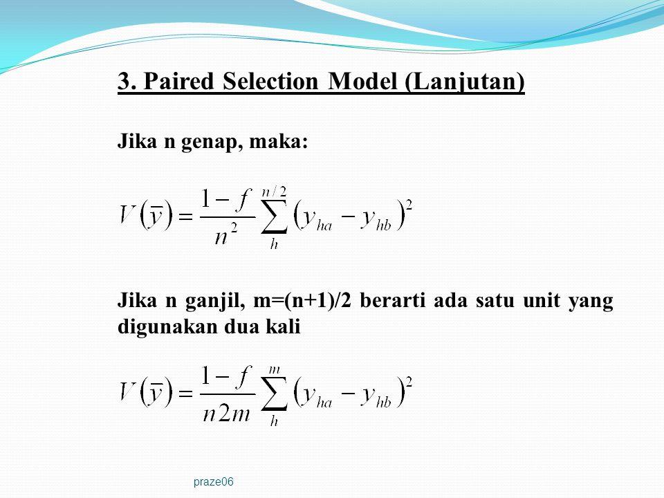 praze06 3. Paired Selection Model (Lanjutan) Jika n genap, maka: Jika n ganjil, m=(n+1)/2 berarti ada satu unit yang digunakan dua kali