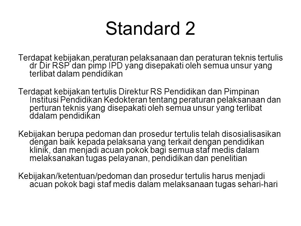 Standard 2 Terdapat kebijakan,peraturan pelaksanaan dan peraturan teknis tertulis dr Dir RSP dan pimp IPD yang disepakati oleh semua unsur yang terlib