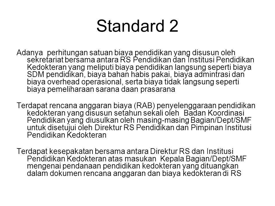 Standard 2 Adanya perhitungan satuan biaya pendidikan yang disusun oleh sekretariat bersama antara RS Pendidikan dan Institusi Pendidikan Kedokteran y