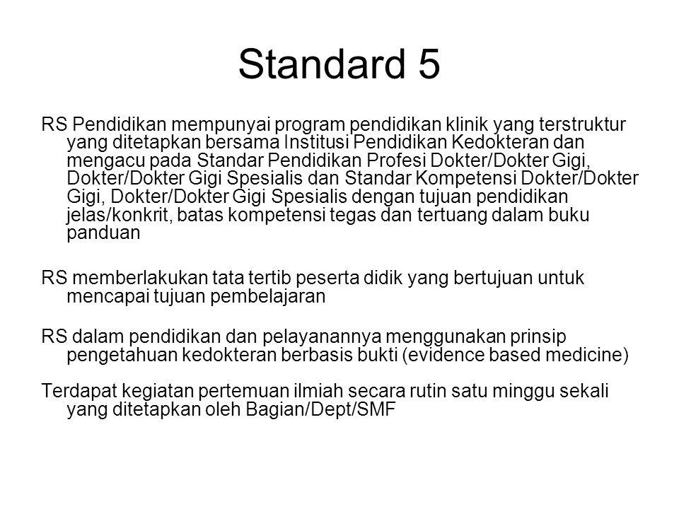 Standard 5 RS Pendidikan mempunyai program pendidikan klinik yang terstruktur yang ditetapkan bersama Institusi Pendidikan Kedokteran dan mengacu pada