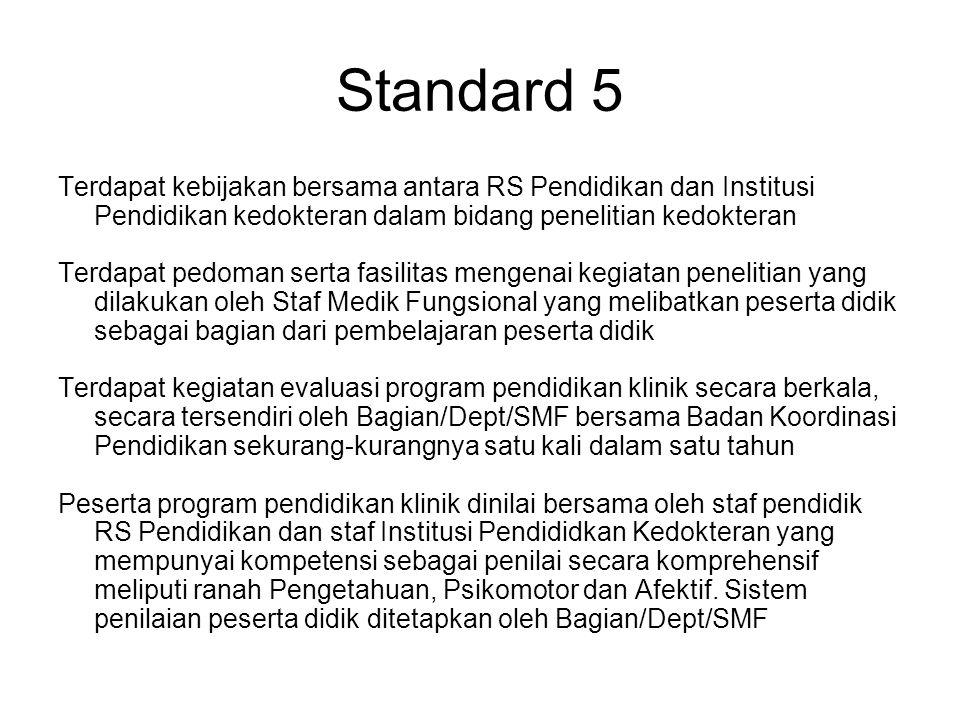 Standard 5 Terdapat kebijakan bersama antara RS Pendidikan dan Institusi Pendidikan kedokteran dalam bidang penelitian kedokteran Terdapat pedoman ser