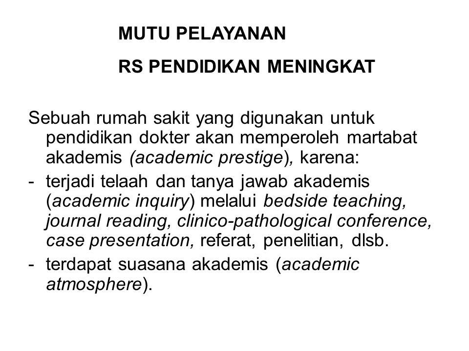 Sebuah rumah sakit yang digunakan untuk pendidikan dokter akan memperoleh martabat akademis (academic prestige), karena: -terjadi telaah dan tanya jaw