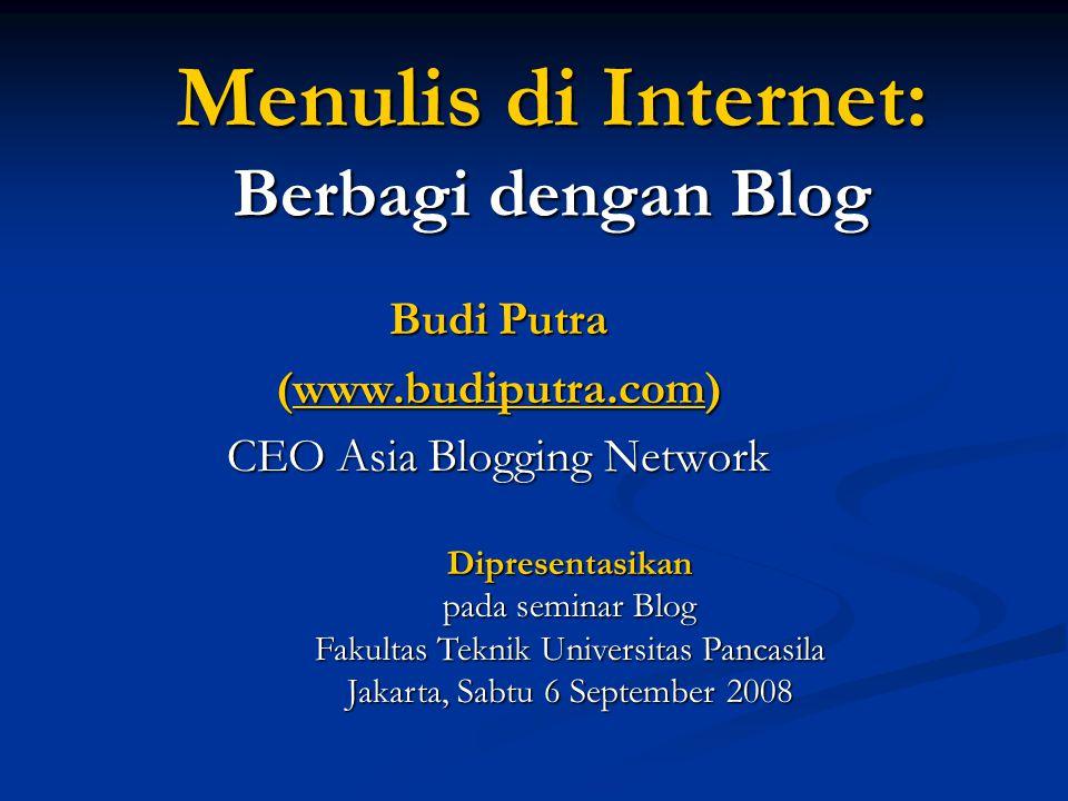 Menulis di Internet: Berbagi dengan Blog Budi Putra (www.budiputra.com) CEO Asia Blogging Network Dipresentasikan pada seminar Blog Fakultas Teknik Universitas Pancasila Jakarta, Sabtu 6 September 2008