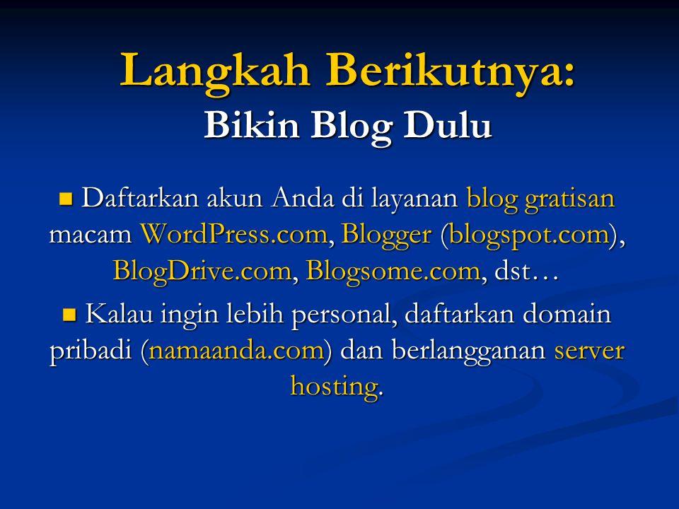 Setelah Punya Blog: Pilih Topiknya  Diari alias coret-moret pribadi  Topik Umum (current issues)  Topik spesifik (niche)