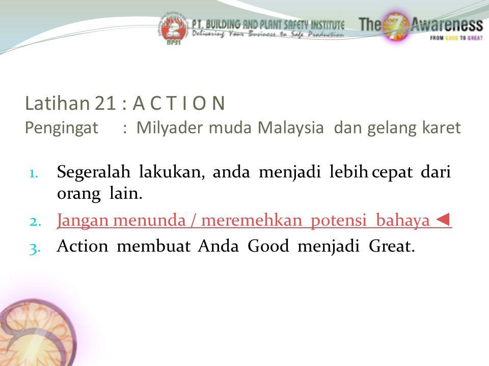 Latihan 21 : A C T I O N Pengingat : Milyader muda Malaysia dan gelang karet 1.