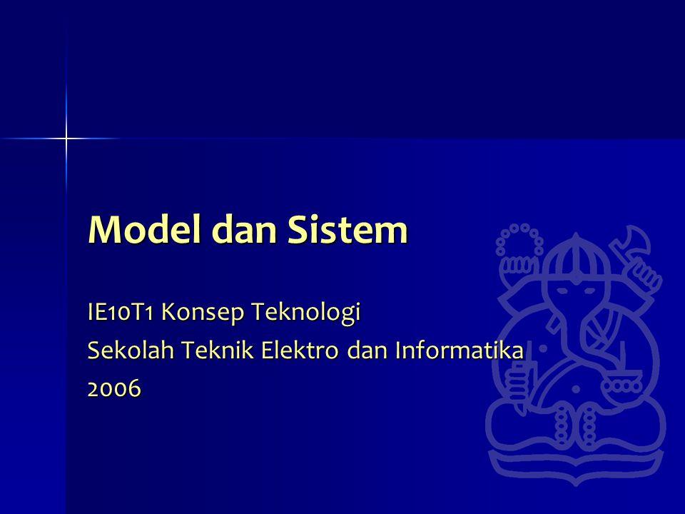 Model dan Sistem IE10T1 Konsep Teknologi Sekolah Teknik Elektro dan Informatika 2006