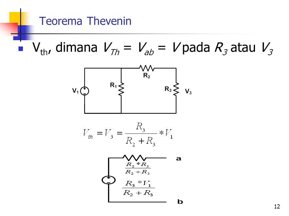Teorema Thevenin  V th, dimana V Th = V ab = V pada R 3 atau V 3 12