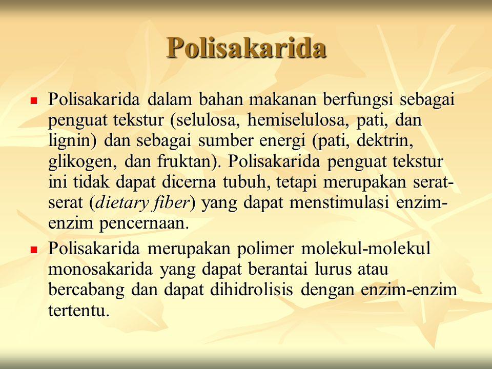 Polisakarida  Polisakarida dalam bahan makanan berfungsi sebagai penguat tekstur (selulosa, hemiselulosa, pati, dan lignin) dan sebagai sumber energi