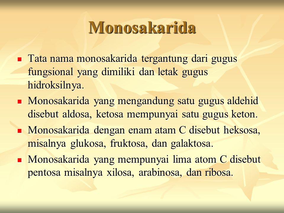 Monosakarida  Tata nama monosakarida tergantung dari gugus fungsional yang dimiliki dan letak gugus hidroksilnya.  Monosakarida yang mengandung satu