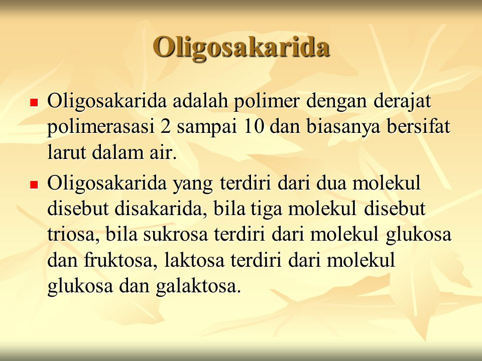 Oligosakarida  Oligosakarida adalah polimer dengan derajat polimerasasi 2 sampai 10 dan biasanya bersifat larut dalam air.  Oligosakarida yang terdi