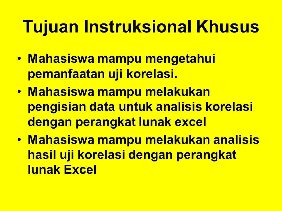 Tujuan Instruksional Khusus •Mahasiswa mampu mengetahui pemanfaatan uji korelasi. •Mahasiswa mampu melakukan pengisian data untuk analisis korelasi de